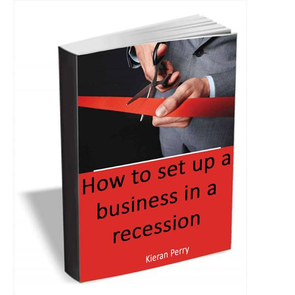 How To Set Up A Business In A Recession - Business Advice Ebook