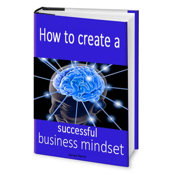 How To Create A Successful Business Mindset - Self Help Ebook
